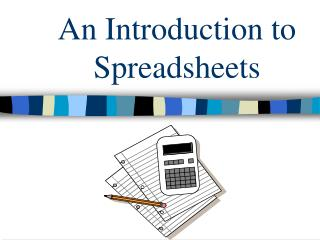 An Introduction to  Spreadsheets