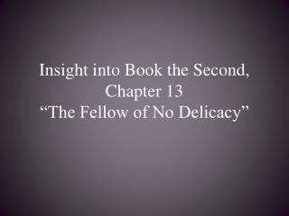 "Insight into Book the Second, Chapter 13 ""The Fellow of No Delicacy"""