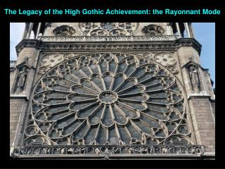 The Legacy of the High Gothic Achievement: the  Rayonnant Mode
