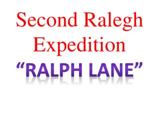 "Second  Ralegh  Expedition ""Ralph Lane"""