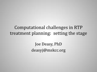Computational challenges in RTP treatment planning:  setting the stage
