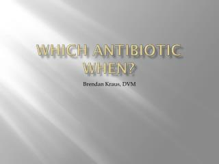 Which Antibiotic When?