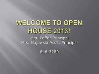 WELCOME TO OPEN  HOUSE 2013!