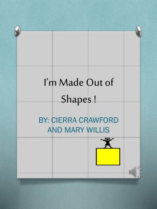 I'm Made Out of Shapes !