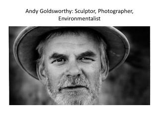 Andy Goldsworthy: Sculptor, Photographer, Environmentalist