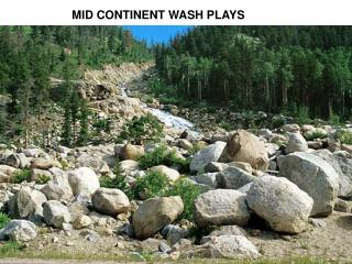 MID CONTINENT WASH PLAYS