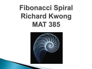 Fibonacci Spiral Richard Kwong MAT 385