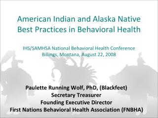 Paulette Running Wolf, PhD, (Blackfeet) Secretary Treasurer Founding Executive Director First Nations Behavioral Health