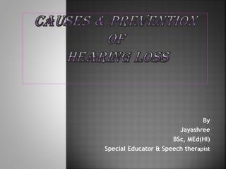 Causes & Prevention of  Hearing Loss