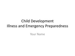 Child Development  Illness and Emergency Preparedness
