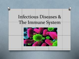 Infectious Diseases & The Immune System