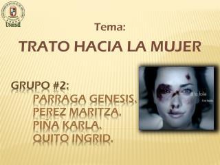 Grupo  #2: Parraga genesis. Perez Maritza. Pi ña Karla. Quito Ingrid.