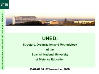 UNED: Structure, Organization and Methodology of the Spanish National University of Distance Education DAKAR 04..07 Nove