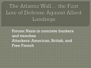 The Atlantic Wall… the First  Line of Defense Against Allied Landings