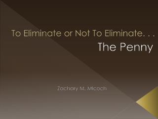 To Eliminate or Not To Eliminate. . .