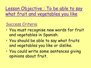 Lesson Objective : To be able to say what fruit and vegetables you like
