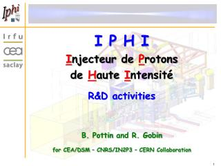 I P H I  I njecteur  de  P rotons  de  H aute  I ntensité R&D activities B.  Pottin  and R. Gobin