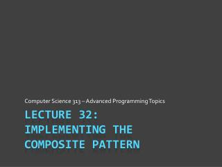 Lecture 32: Implementing the Composite Pattern