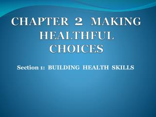 CHAPTER   2   MAKING HEALTHFUL  CHOICES