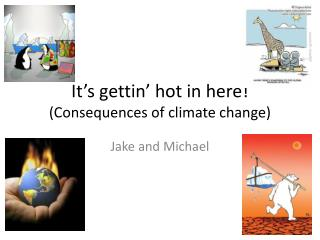 It's  gettin ' hot in here! (Consequences of climate change)