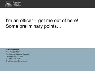 I'm an officer – get me out of here! Some preliminary points…