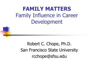 FAMILY MATTERS Family Influence in Career Development