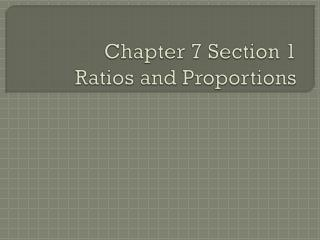 Chapter 7 Section 1 Ratios and Proportions