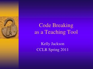 Code Breaking  as a Teaching Tool