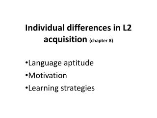 Individual differences in L2 acquisition  (chapter 8)