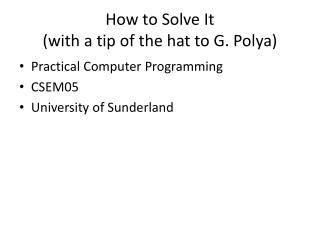 How to Solve It (with a tip of the hat to G.  Polya )