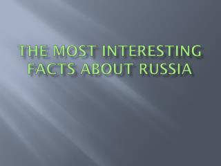 The most interesting facts about Russia