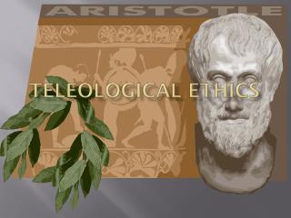 TELEOLOGICAL ETHICS