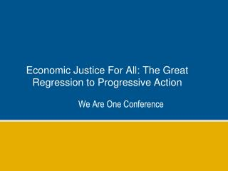 Economic Justice For All: The Great Regression to Progressive Action