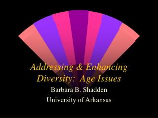 Addressing & Enhancing Diversity:  Age Issues