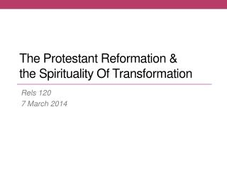 The Protestant Reformation &  the Spirituality Of Transformation