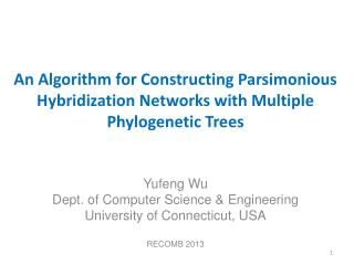 Yufeng  Wu Dept. of Computer Science & Engineering University of Connecticut, USA RECOMB 2013