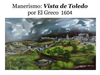 Manerismo :  Vista de Toledo  por  El Greco   1604