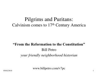Pilgrims and Puritans: Calvinism comes to 17 th  Century America