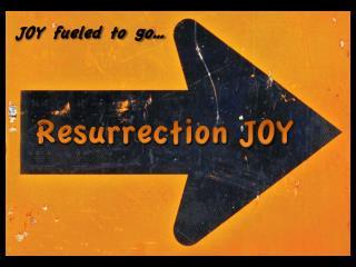 Resurrection JOY