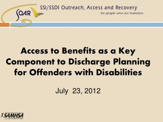 Access to Benefits as a Key Component to Discharge Planning for Offenders with Disabilities