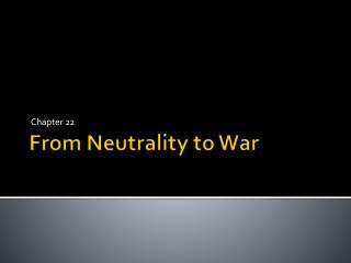 From Neutrality to War