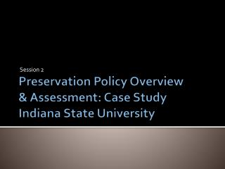 Preservation Policy Overview & Assessment: Case Study Indiana State University