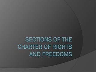Sections of the Charter of Rights and Freedoms