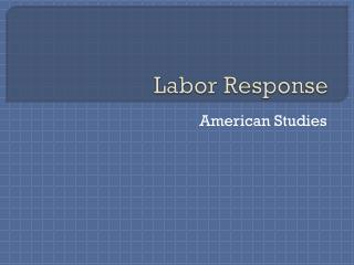 Labor Response