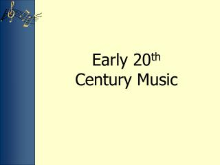 Early  20 th Century  Music