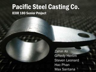 Pacific Steel Casting Co. IEOR 180 Senior Project