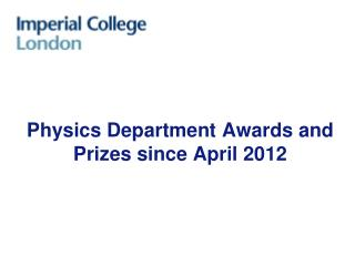 Physics Department Awards and Prizes since  April 2012