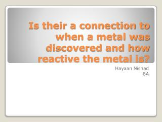 Is their a connection to when a metal was discovered and how reactive the metal is?
