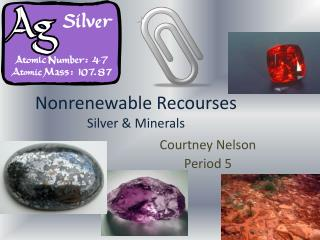 Nonrenewable Recourses Silver & Minerals