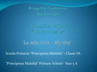 "Progetto  Comenius ""Noi Europei"" Comenius  Project "" We Europeans """